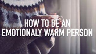 How to Be an Emotionally Warm Person