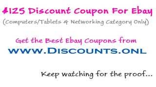 $125 Discount Coupon for Ebay (Computers, Tablets & Networking category) Aug 28, 2014