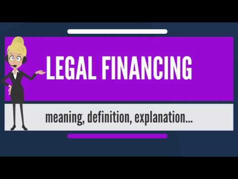 What is LEGAL FINANCING? What does LEGAL FINANCING mean? LEGAL FINANCING meaning & explanation