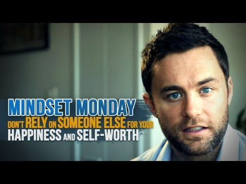 Don't Rely On Someone Else For Your Happiness And Self-Worth - Mindset Monday