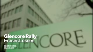 Glencore Wipes Out Monday's Record Loss