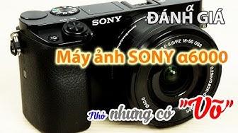 """Review máy ảnh Sony a6000 nhỏ nhưng có """"võ"""" - Nguyễn Kim"""