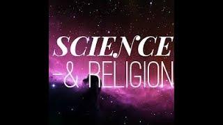 La science en concordance ou en contradiction avec les religions.  Et quel est le vrai but de la vie