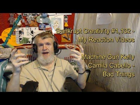 Machine Gun Kelly, Camila Cabello - Bad Things : Bankrupt Creativity #1,132 My Reaction Videos