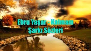 Ebru Yaşar - Kalmam (Lyrics/Şarkı Sözleri)