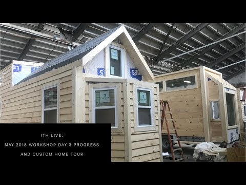 Incredible Tiny Homes:  May 2018 Workshop Day 3 Progress and Custom Home Tour