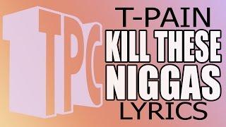 t pain kill these niggas lyrics video the iron way