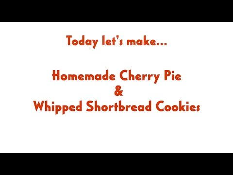 Homemade Cherry Pie & Whipped Shortbread Cookies