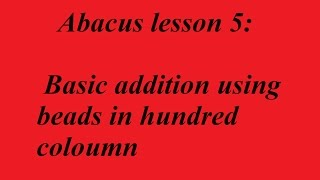 Abacus lesson 5: Basic addition using beads in hundred coloumn