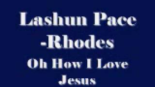LaShun Pace-Rhodes - Oh How I Love Jesus