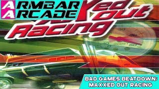 MaXXed Out Racing - STILL THE WORST RACING GAME EVER?!|Bad Games Beatdown