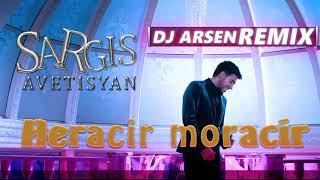 Sargis Avetisyan - Heracir Moracir / DJ Arsen Remix / 2018