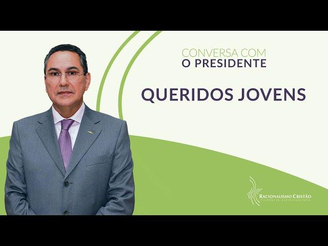 Queridos jovens - Conversa com o Presidente