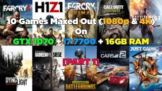 10 Games Maxed Out (1080p & 4K) On GTX 1070 + i7 7700 + 16GB RAM [PART 1]