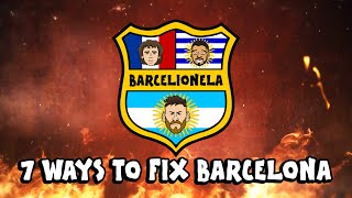 🛠️7 WAYS TO FIX BARCA!🛠️ Barcelona in crisis?
