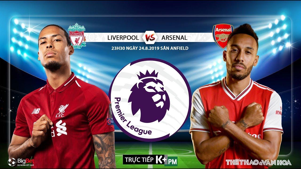 [TRỰC TIẾP] Liverpool vs Arsenal (23h30 ngày 24/8). Vòng 3 Giải ngoại hạng Anh. Trực tiếp K+PM