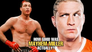 How GOOD was Mayhem Miller Actually?