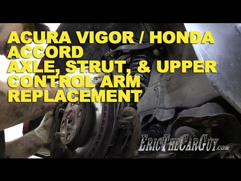 Acura Vigor / Honda Accord Axle, Upper Control Arm, Strut Replacement -EricTheCarGuy