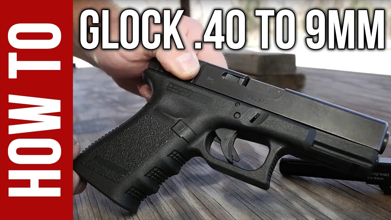 Convert Your Glock From 40 S W To 9mm