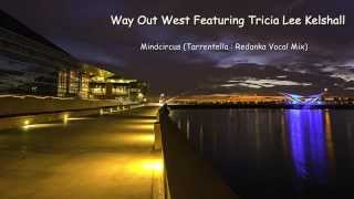 Way Out West Feat. Tricia Lee Kelshall - Mindcircus (Tarrentella : Redanka Vocal Mix)