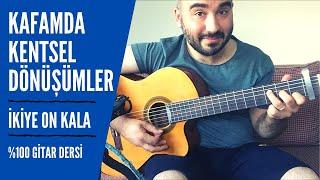 İkiye On Kala - Kafamda Kentsel Dönüşümler (Gitar Dersi) Akor Solo Ritim Tab