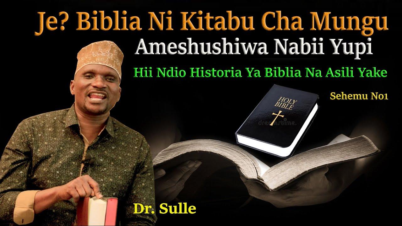 Download DR. SULLE   JE? BIBLIA NI KITABU CHA MUNGU   AMESHUSHIWA NABII YUPI   HII NDIO HISTORIA YA BIBLIA