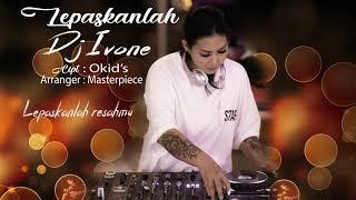 Dj Ivone Lepaskanlah Official Video Lyric