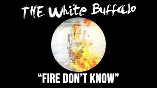 Watch White Buffalo Fire Dont Know video