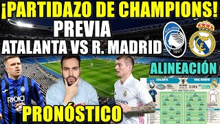⚽️PREVIA ATALANTA VS REAL MADRID - ¡PARTIDAZO de CHAMPIONS! ALINEACIÓN y PRONÓSTICO