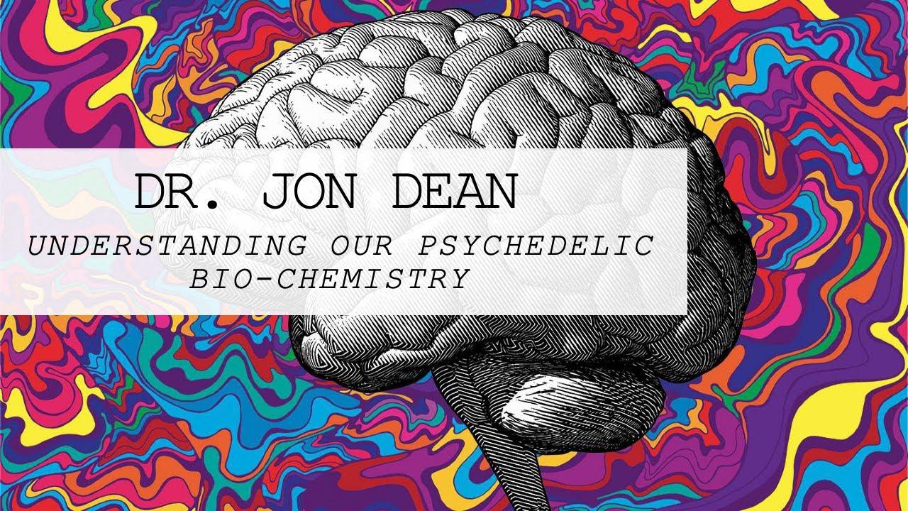 #32 Dr. Jon Dean - Understanding our Psychedelic Bio-Chemistry