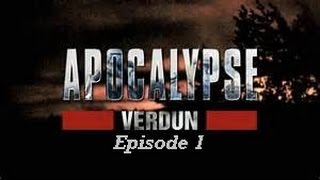 Apocalypse 1ère Guerre Mondiale: VERDUN (épisode 1)