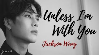 Jackson Wang - UNLESS I'M WITH YOU (Lyrics)