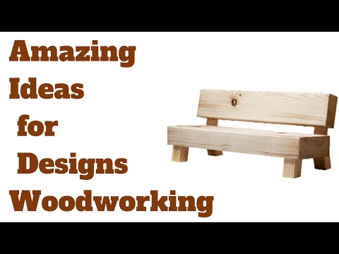 Amazing Ideas for Designs Woodworking Projects - DIY Wood Projects