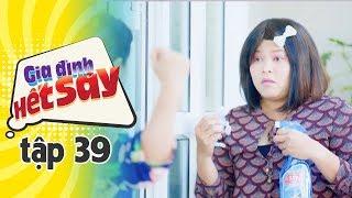 GIA ĐÌNH HẾT SẢY - TẬP 39 FULL HD | Phim Việt Nam hay nhất 2019 | Hồng Vân, Khả Như, Nhan Phúc Vinh