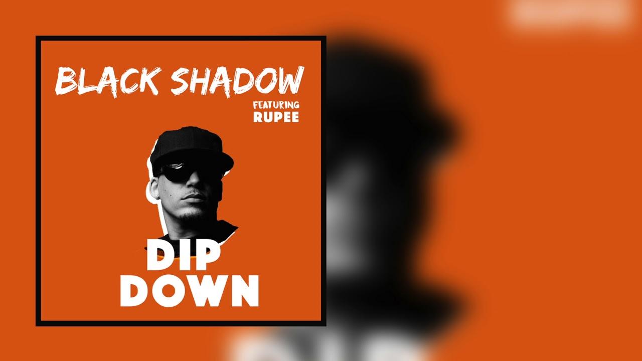 Black Shadow - Dip Down (feat Rupee) [Official HD Audio]