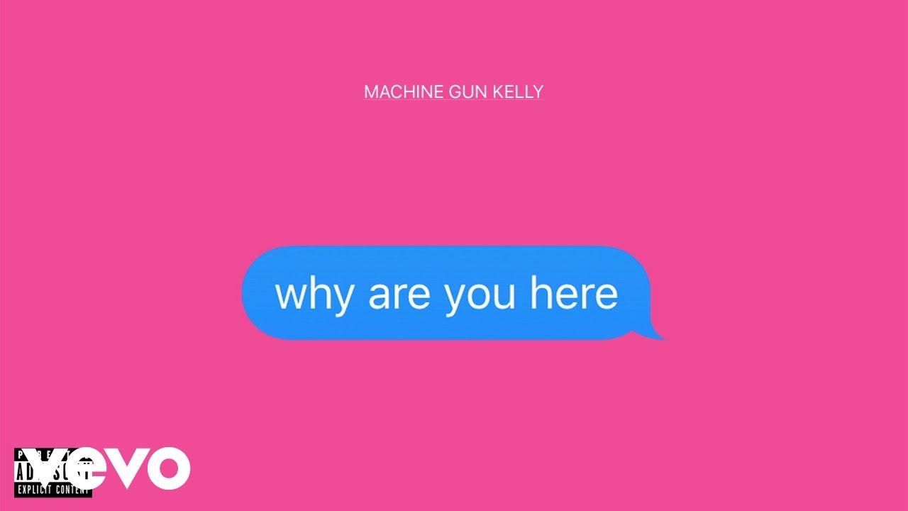 Machine Gun Kelly - why are you here [Audio]