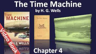 Chapter 04 - The Time Machine by H. G. Wells