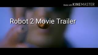 Upcoming new hindi movie robot 2 official trailer