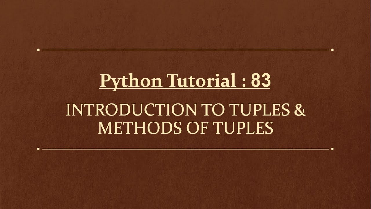 Python Tutorial 83 : Introduction To Tuples | Methods of Tuples