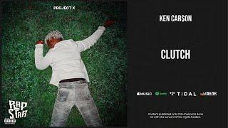 Ken Car$on - ''Clutch'' (Project X)