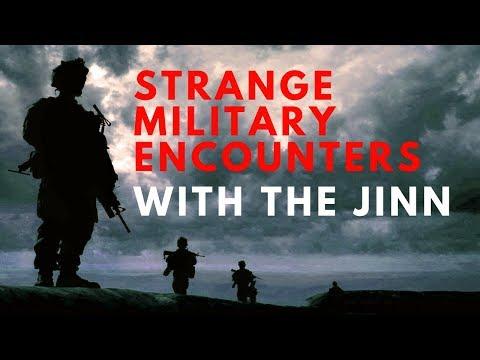 Strange military encounters with the Jinn.