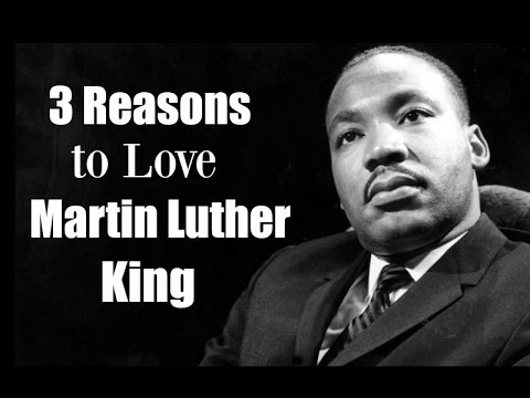 3 Reasons To Love Martin Luther King