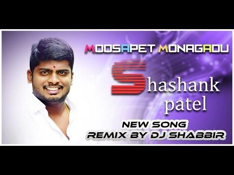 Moosapet Monagadu Shashank Patel New Song Remix By Dj Shabbir