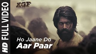 Full Video Song : Ho Jaane Do Aar Paar | KGF | Yash  | Srinidhi Shetty | Ravi Basrur