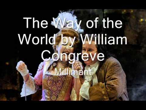 a critique of the way of the world by william congreve The way of the world summary in 1700, when the way of the world was performed on the english stage at lincoln's inn fields (a new theatre that william congreve managed), it was not a.