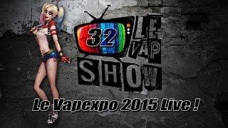 Le Vap Show #32: Le Vapexpo 2015 LIVE !