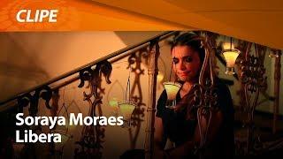 Soraya Moraes - Libera [ CLIPE OFICIAL ]