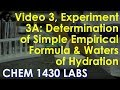 Video 3, Experiment 3A: Determination of simple Empirical Formula and Waters of Hydration