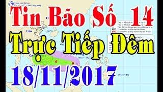 Tin Thời sự Hôm nay (18h30 - 18/11/2017) : Tin Bão Số 14 Sức Gió 90km/h ,Áp Sát Nam Trung Bộ