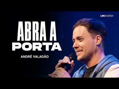 ABRA A PORTA   ANDRÉ VALADÃO   LAGOINHA MIAMI CHURCH